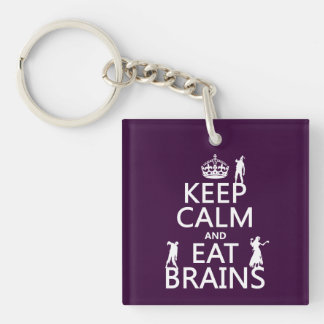 Keep Calm and Eat Brains (zombies) (any color) Acrylic Keychains