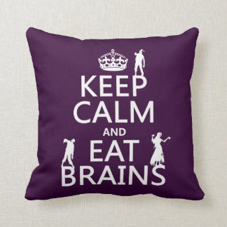 Keep Calm and Eat Brains (zombies) (any color) Throw Pillow