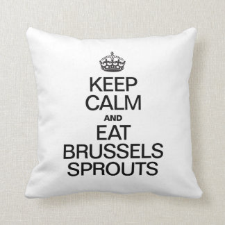 KEEP CALM AND EAT BRUSSLES SPROUTS THROW PILLOWS