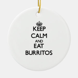 Keep calm and eat Burritos Ceramic Ornament