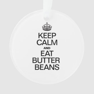 KEEP CALM AND EAT BUTTER BEANS ORNAMENT