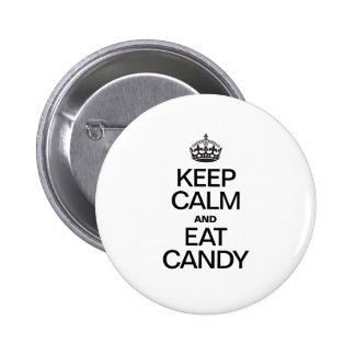 KEEP CALM AND EAT CANDY BUTTONS