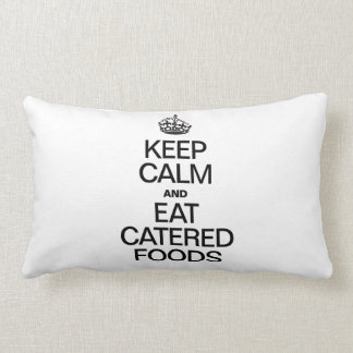 KEEP CALM AND EAT CATERED FOODS THROW PILLOWS