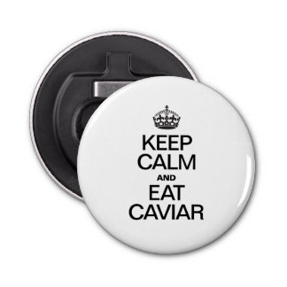 KEEP CALM AND EAT CAVIAR BOTTLE OPENER