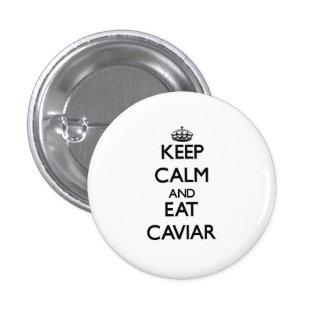 Keep calm and eat Caviar Buttons