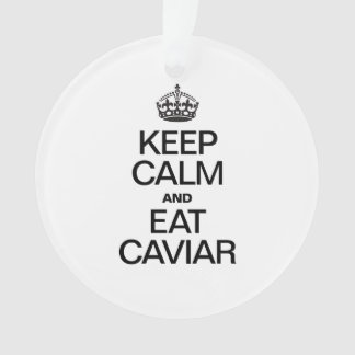 KEEP CALM AND EAT CAVIAR ORNAMENT