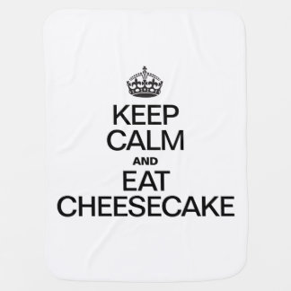KEEP CALM AND EAT CHEESECAKE RECEIVING BLANKETS