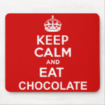 Keep Calm and Eat Chocolate Mouse Pads