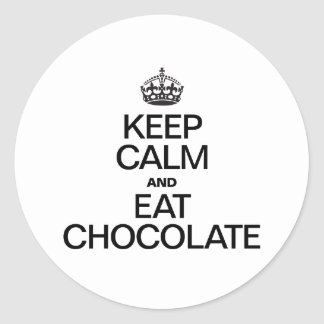 KEEP CALM AND EAT CHOCOLATE ROUND STICKERS