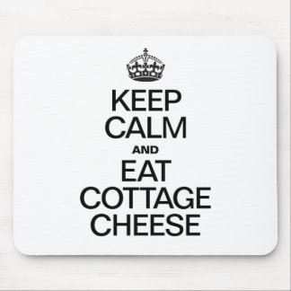 KEEP CALM AND EAT COTTAGE CHEESE MOUSE PAD