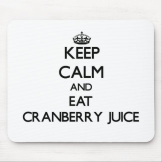 Keep calm and eat Cranberry Juice Mouse Pad