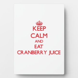 Keep calm and eat Cranberry Juice Plaque