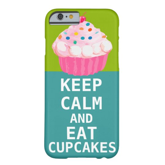 KEEP CALM AND Eat Cupcakes-change aqua any color Barely There iPhone 6 Case