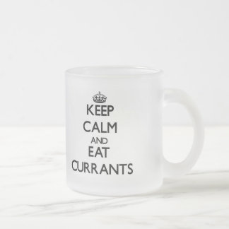 Keep calm and eat Currants 10 Oz Frosted Glass Coffee Mug