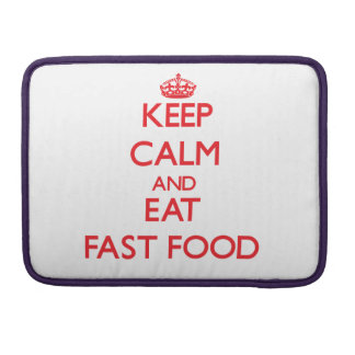 Keep calm and eat Fast Food Sleeves For MacBook Pro