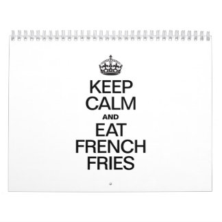 KEEP CALM AND EAT FRENCH FRIES CALENDAR