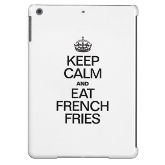 KEEP CALM AND EAT FRENCH FRIES iPad AIR CASE