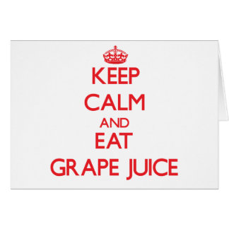 Keep calm and eat Grape Juice Greeting Cards