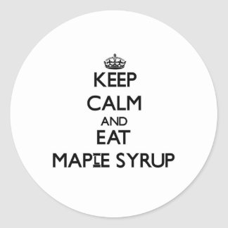 Keep calm and eat Maple Syrup Classic Round Sticker