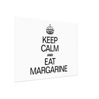 KEEP CALM AND EAT MARGARINE CANVAS PRINT