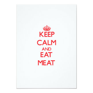 """Keep calm and eat Meat 5"""" X 7"""" Invitation Card"""
