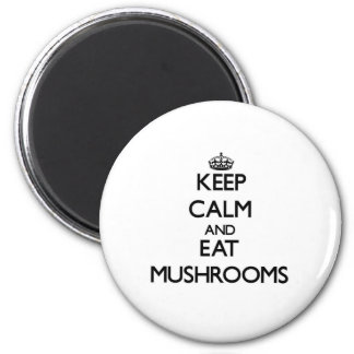 Keep calm and eat Mushrooms 2 Inch Round Magnet