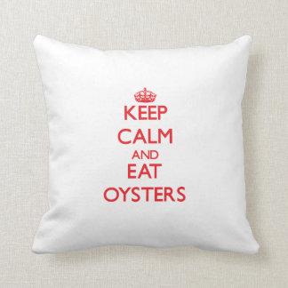 Keep calm and eat Oysters Throw Pillows