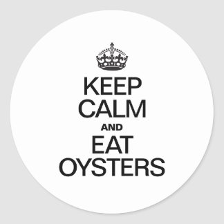 KEEP CALM AND EAT OYSTERS ROUND STICKER