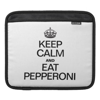 KEEP CALM AND EAT PEPPERONI SLEEVES FOR iPads