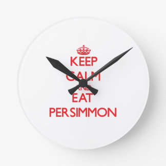 Keep calm and eat Persimmon Round Wall Clock