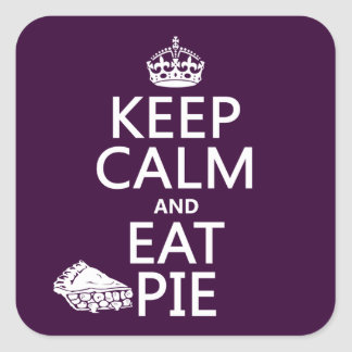 Keep Calm and Eat Pie (customize colors) Square Sticker