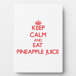 Keep calm and eat Pineapple Juice Display Plaques