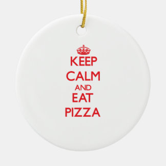 Keep calm and eat Pizza Ceramic Ornament