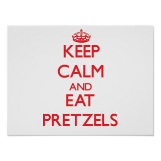 Keep calm and eat Pretzels Posters