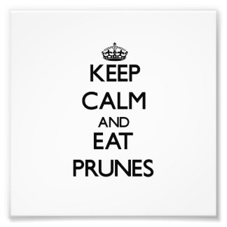 Keep calm and eat Prunes Art Photo