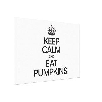 KEEP CALM AND EAT PUMPKINS CANVAS PRINTS