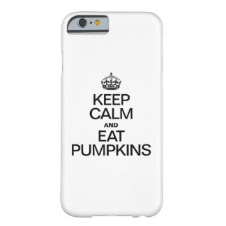 KEEP CALM AND EAT PUMPKINS BARELY THERE iPhone 6 CASE