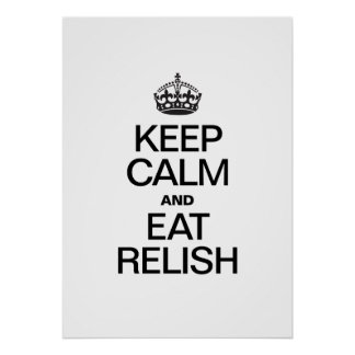 KEEP CALM AND EAT RELISH POSTER