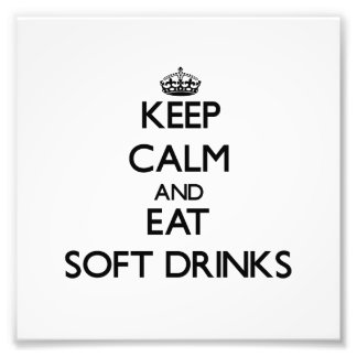 Keep calm and eat Soft Drinks Art Photo