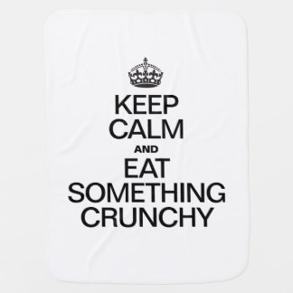 KEEP CALM AND EAT SOMETHING CRUNCHY BABY BLANKETS