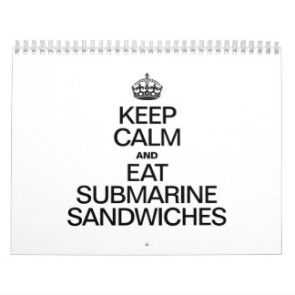 KEEP CALM AND EAT SUBMARINE SANDWICHES CALENDARS