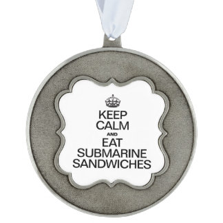 KEEP CALM AND EAT SUBMARINE SANDWICHES SCALLOPED PEWTER CHRISTMAS ORNAMENT