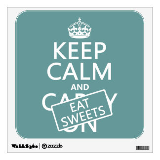 Keep Calm and Eat Sweets (customizeable) Wall Decal