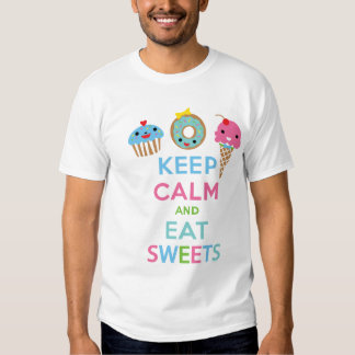 Keep Calm and Eat Sweets Shirts
