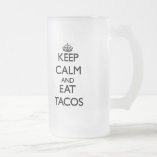 Keep calm and eat Tacos Frosted Glass Beer Mug
