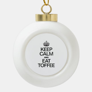 KEEP CALM AND EAT TOFFEE CERAMIC BALL CHRISTMAS ORNAMENT