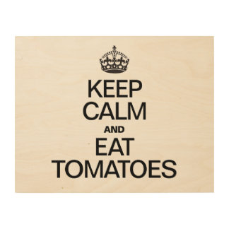 KEEP CALM AND EAT TOMATOES WOOD CANVAS