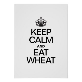 KEEP CALM AND EAT WHEAT POSTER