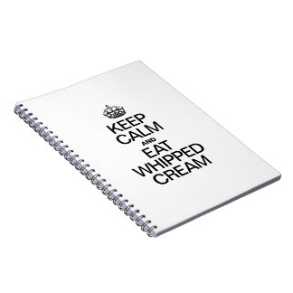 KEEP CALM AND EAT WHIPPED CREAM NOTE BOOKS