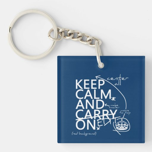 Keep Calm and Edit On (in any color) Acrylic Key Chain